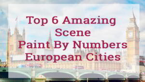 Top 6 Amazing Scene Paint By Numbers European Cities